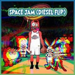 Space Jam (Diesel Flip)