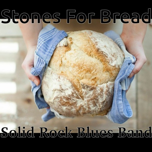 Solid Rock Blues Band - Stones For Bread