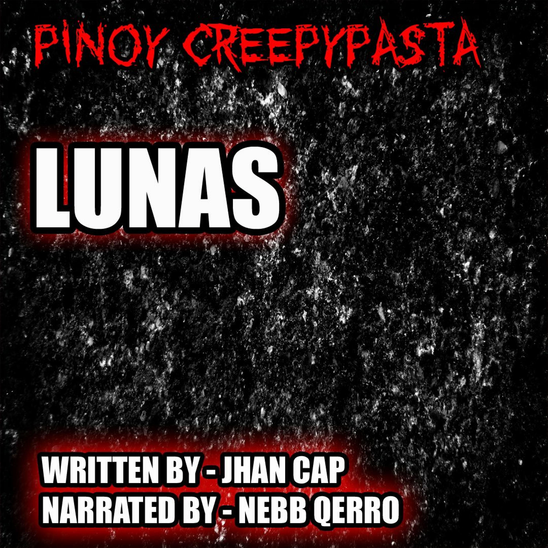 LUNAS - TAGALOG HORROR STORY - PINOY CREEPYPASTA