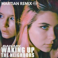 Bahari - Waking Up The Neighbors - Martian Remix