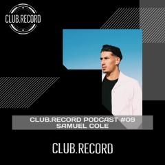 CLUB.RECORD Podcast #09 - Samuel Cole