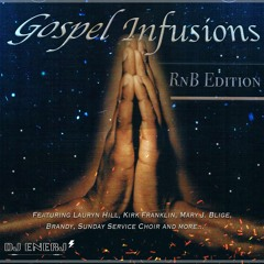 Gospel Infusions - RnB Edition || @DJ ENERJ'