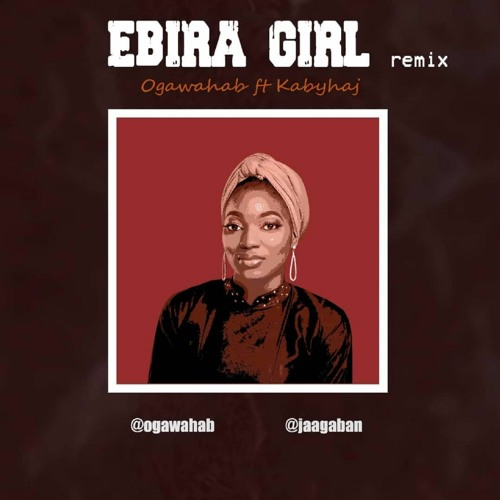 Ogawahab - Ebira Girl Remix (Feat. Kabyhaj)