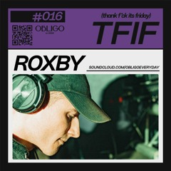 TFIF #016 / GUEST MIX / ROXBY