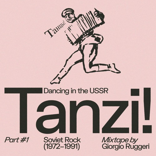 Tanzi! Part#1: Soviet Rock (1972—1991) → a mixtape by Giorgio Ruggeri