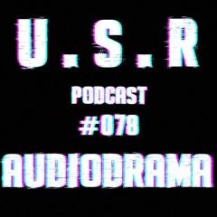 U.S.R Podcast #078 Audiodrama