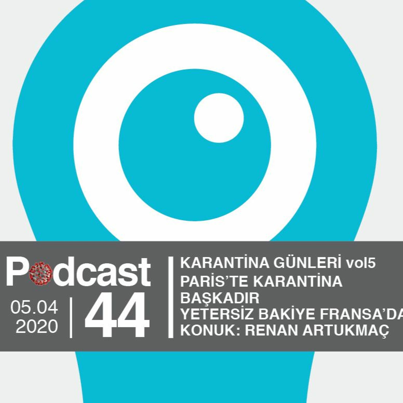EP44 / Karantina Günleri vol5 / Paris'te Karantina Başkadır (Konuk: Renan Artukmaç)