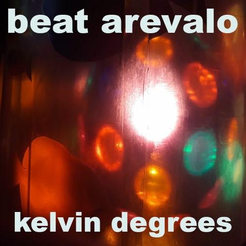 Beat Arevalo - Kelvin Degrees