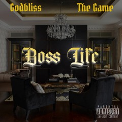 Godbliss (feat. The Game)- Boss Life (Produced By D-Ski The Illeagle)