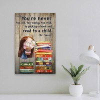 You're never too old too wacky too wild to pick up a book and read to a child poster