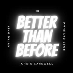 Better Than Before Ft. Craig Carswell, King Dylan & Ross Baynham