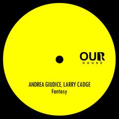 Andrea Giudice, Larry Cadge - Fantasy [Our House]