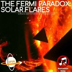 The Fermi Paradox: Solar Flares (Narration Only)