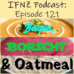 IFNZ Podcast Ep. 121 - Bisque, Borscht, And Oatmeal