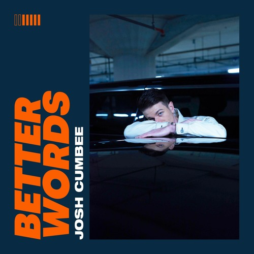 Josh Cumbee - Better Words [Out Now]