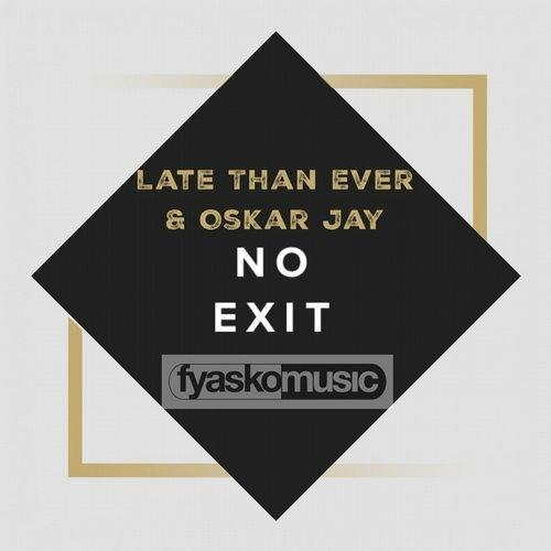 No Exit (Original Mix) - Late Than Ever & Oskar Jay