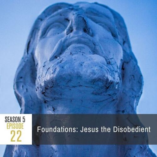 Season 5 Episode 22 - Foundations: Jesus the Disobedient