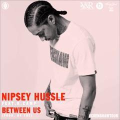 Between Us Nipsey Ft K Camp Rmx
