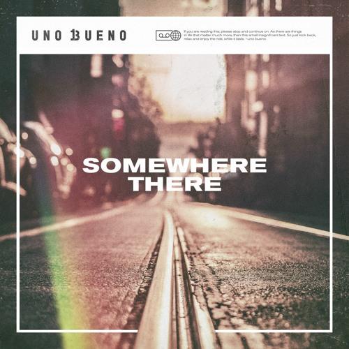 Uno Bueno - Somewhere there Image