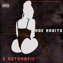 Hoe Habits - E. Automatic Ft. Gillie Da Kid