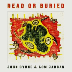 Dead or Buried (with John Byrne)