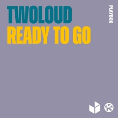 twoloud - Ready To Go