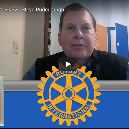 Rotary Cares, ep 32 - Meet the District 7870 Governor Steve Puderbaugh