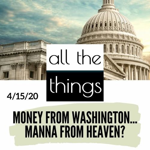 Money From Washington... Or Manna From Heaven? || 4/15/2020 || #51
