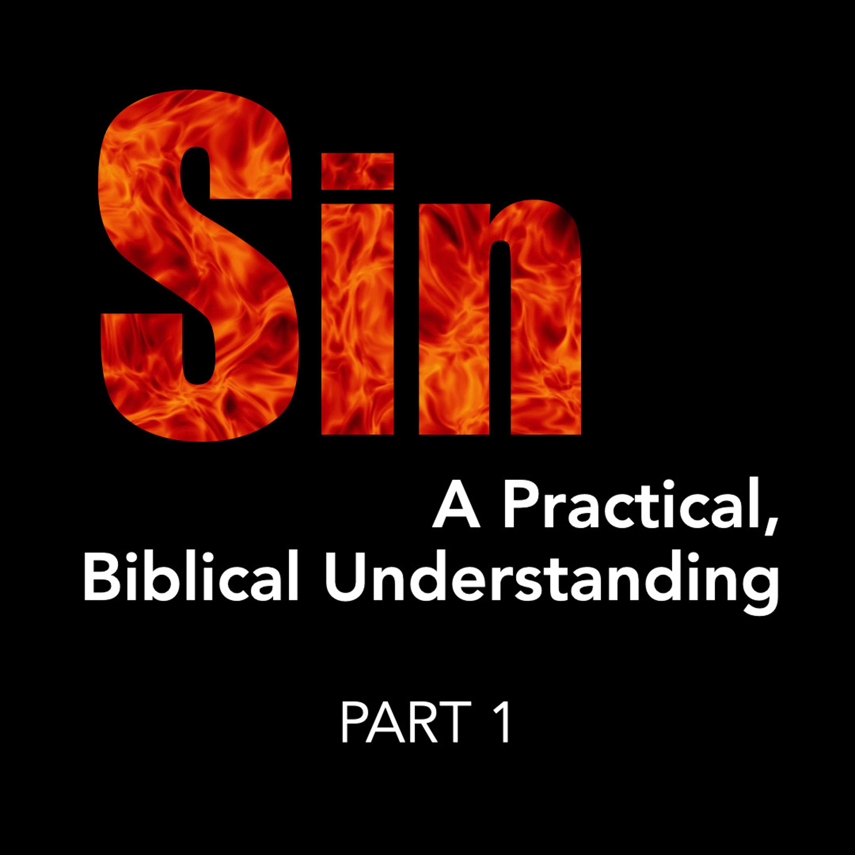 7-18-21 Sin   A Practical, Biblical Understanding   Part 1