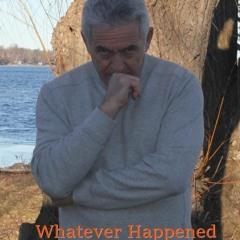 Whatever Happened