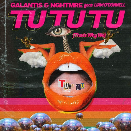 Galantis & NGHTMRE - Tu Tu Tu (That's Why We) ft. Liam O'Donnell