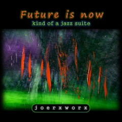 Future is now // kind of a jazz suite