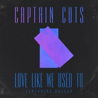 Captain Cuts - Love Like We Used To (feat. Nateur)