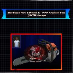 Bloodlust & Fraw & Dimitri. K - IMMA Chainsaw Boss (MYTH Mashup)