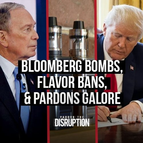 Bloomberg Bombs, Flavor Bans, & Pardons Galore | Ep. 017