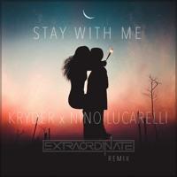 KRYDER X NINO LUCARELLI -STAY WITH ME [EXTRAORDINATE Remix]
