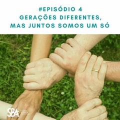 #EP4 Gerações diferentes, mas juntos somos um só