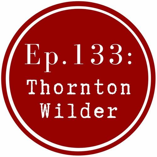 Get Lit Episode 132: Thornton Wilder