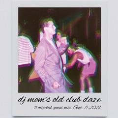 DJ MOM's Old Club Daze #MixClub Guest Mix Sept. 8, 2021