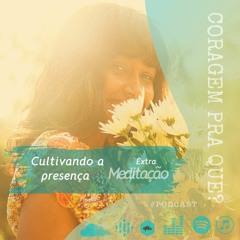 #17 EXTRA | Meditação: Cultivando a presença