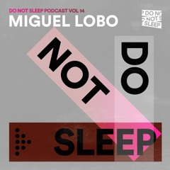 Do Not Sleep Podcast - Miguel Lobo