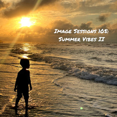 Image Sessions 105: Summer Vibes II