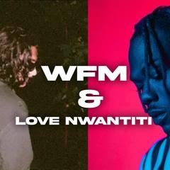 WFM & LOVE NWANTITI