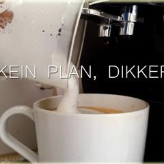 Kein Plan, Dikker