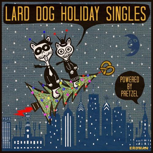 LARD DOG HOLIDAY SINGLES!