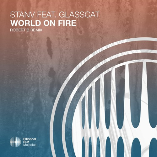 StanV - World On Fire Ft. glasscat (Robert B Remix)