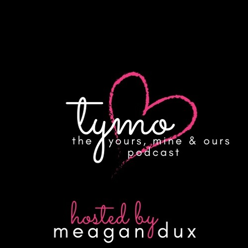 TYMO- The Yours, Mine & Ours Podcast - Episode 1.