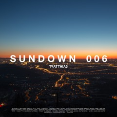 T. Matthias presents SUNDOWN EPISODE 006
