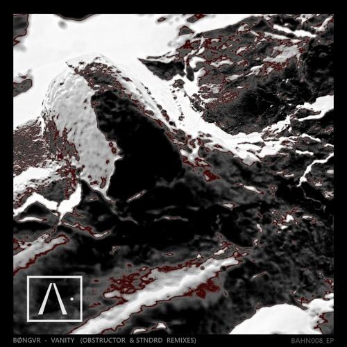Premiere : Bøngvr - Vanity (Obstructor Remix) [BAHN· Records]