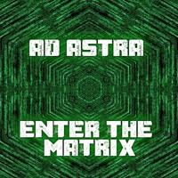 Ad Astra - Enter The Matrix (2016 Mix)